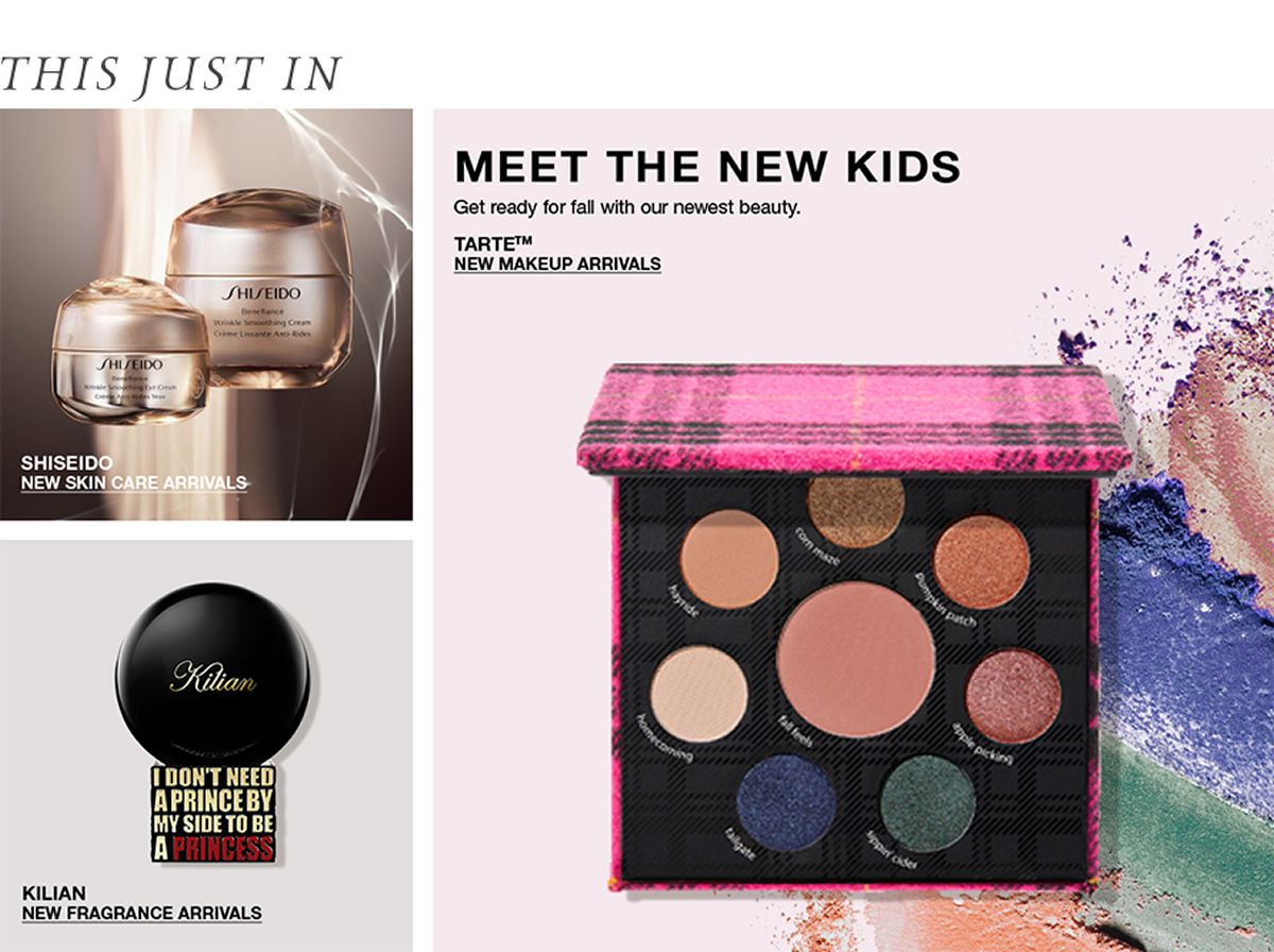 This Just in, Shiseido, New Skin care Arrivals, Kilian, New Fragrance Arrivals, Meet The New Kids, Get ready for fall with our newest beauty,Tarte, New Makeup Arrivals