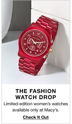 The Fashion Watch Drop, Limited-edition women's watches available only at Macy's, Check it Out