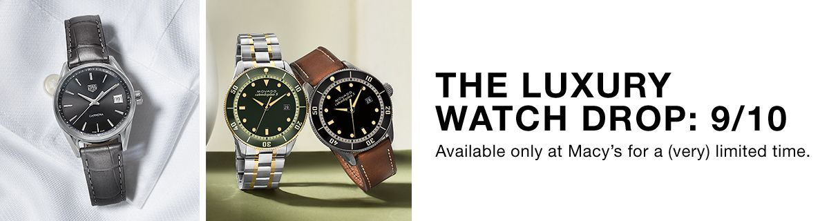 The Luxury Watch Drop : 9/10 Available only at Macy's for a (very) limited time