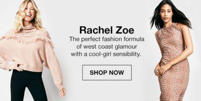 Rachel Zoe, The perfect fashion formula of west coast glamour with a cool-girl sensibility, Shop Now