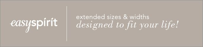 Easyspirit, extended sizes and widths, designed to fit your life!
