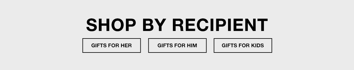 Shop by Recipient, Gifts For Her, Gifts For Him, Gifts For Kids