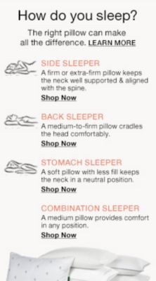 How do you sleep? The right pillow can make all the Difference, Learn More, Side Sleeper, Shop now, Back Sleeper, Shop now, Stomach Sleeper, Shop now, Combination Sleeper, Shop now