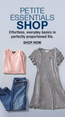 Petite Essentials Shop, Effortless, everyday basics in perfectly proportioned fits, Shop now