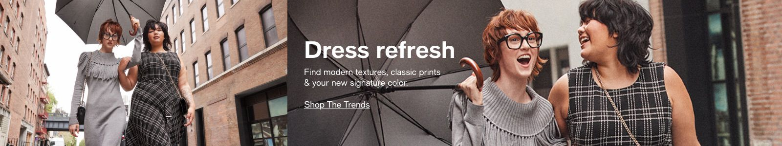 Dress refresh, Find modern textures, classic prints and your new signature color, Shop The Trends