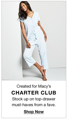 Created for Macy's Charter Club, Stock up on top-drawer must-haves from a fave, Shop Now