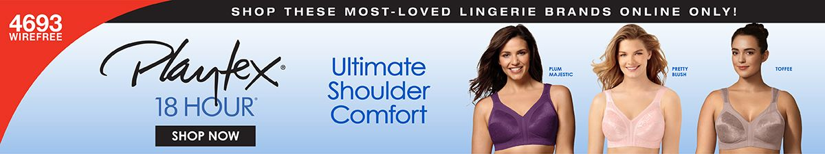Shop These Most-Loved Lingerie Brands Online Only! Playtex 18 Hour, Shop Now, Ultimate Shoulder Comfort, Plum Majestic, Pretty Blush, Toffee