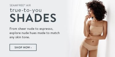 Seamfree Air, true-to-you, Shades From sheer nude to espresso, Shop Now