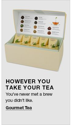 However you Take Your tea, You've never met a brew you didn't like, Gourmet tea