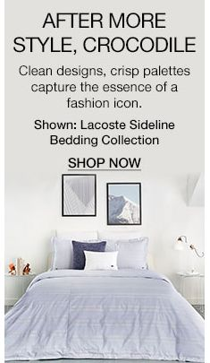 After More Style, Crocodile, Shown: Lacoste Sideline Bedding Collection, Shop Now