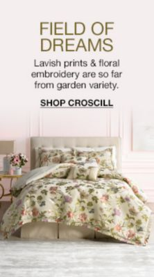 Field of Dreams, Lavish prints and floral embroidery are so far from garden variety, Shop Croscill