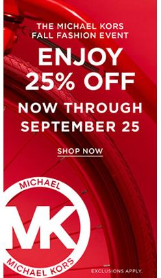 The Michael Kors Fall Fashion Event, Enjoy 25 percent Off, Now Through September 25, Shop Now, Exclusions Apply