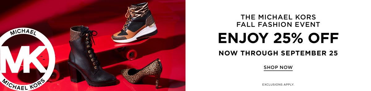 The Michael Kors, Fall Fashion Event, Enjoy 25 percent Off, Now Through September 25, Shop Now, Exclusions Apply