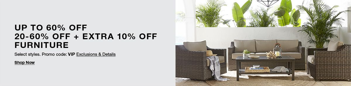 up to 60 percent off, 20-60 percent off plus Extra 10 percent off, Furniture, Promo code: VIP Exclusions and Details, Shop Now