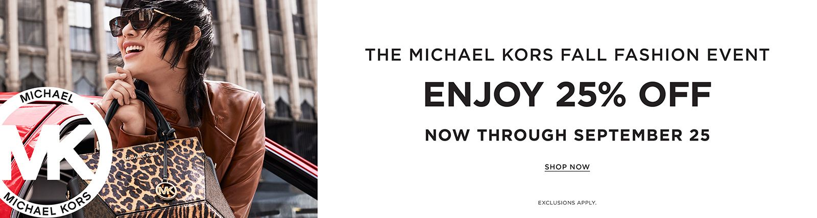 The Michael Kors Fashion Event Enjoy 25 percent, Off, Now, Through September 25 Shop Now Exclusion Apply