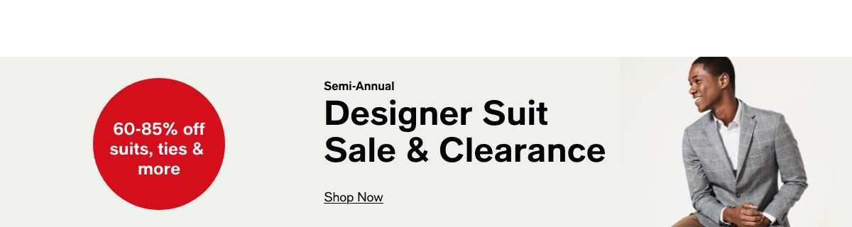 60-85% off suits, ties and more, Semi-Annual, Designer Suit Sale and Clearance