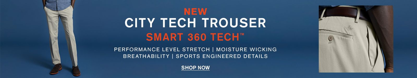New, City Tech Trouser, Smart 360 Tech, Performance Level Stretch | Moisture Wicking Breathability | Sports Engineered Details