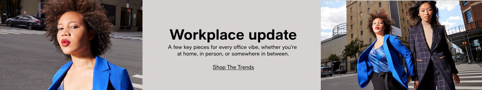 Workplace update, A few key pieces for every vibe, whether you're at home, in person, or somewhere in between, Shop The Trends