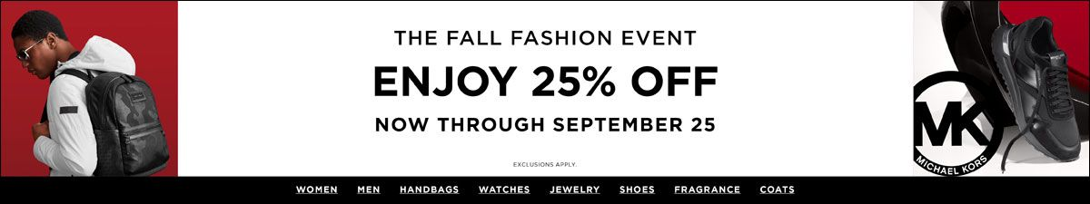 The Fall Fashion Event, Enjoy 25 percent off, Now Through September 25, Exclusions Apply, Women, Men, Handbags, Watches, Jewelry, Shoes, Fragrance, Coats