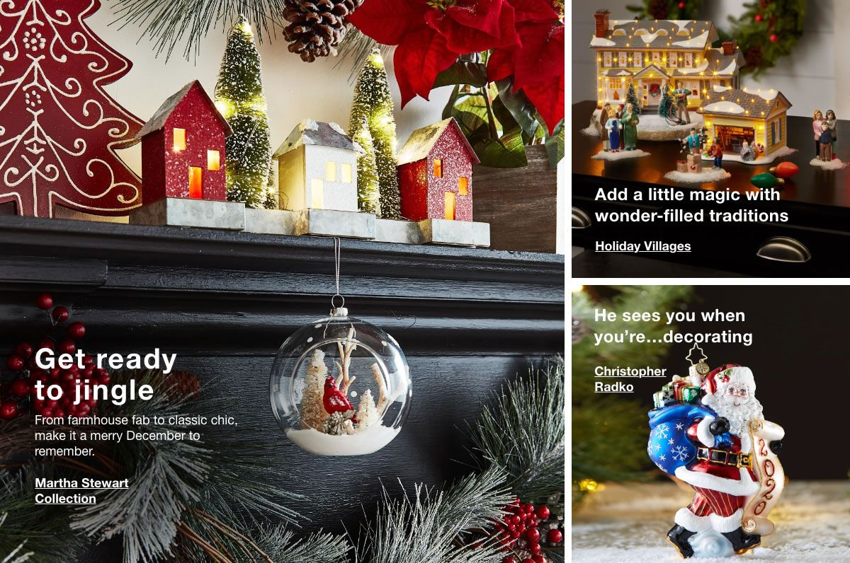 Get ready to jingle, Add a little magic with wonder-filled traditions, He sees you when you're…decorating