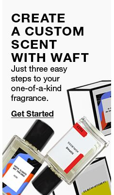 Create a Custom Scent with Waft, Just three easy steps to your one-of-a-kind fragrance, Get Started