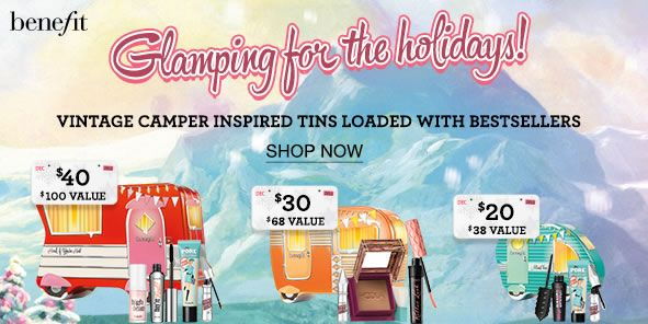 Benefit, Glamping for the holidays! Vintage Camper Inspired Tins Loaded with Bestsellers, Shop Now, $40 $100 value, $30 $68 Value, $20 $38 Value