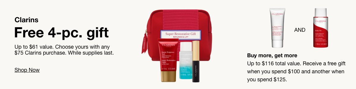 Clarins, Free 4-pc, gift, up to $61 value, Choose yours with any $75 Clarins purchase, While supplies last, Shop Now, Buy more, get more