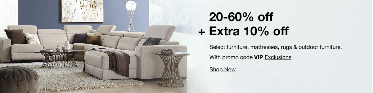 20-60% off+ Extra 10% off, Select furniture, mattresses, rugs and outdoor furniture, With promo code VIP Exclusions