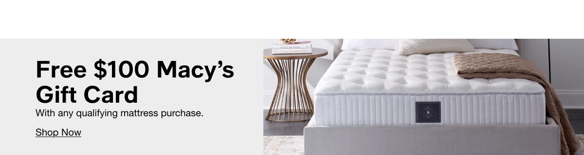 Free $100 Macy's Gift Card, With any qualifying mattress purchase. Shop Now