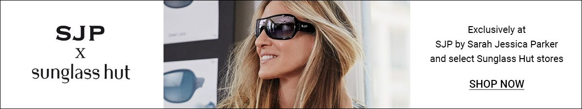 SJP x Sunglass hut, Exclusively at SJP by Sarah Jessica Parker and select Sunglass Hut stores, Shop Now