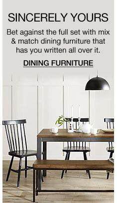 Sincerely Yours, Bet against the full set with mix and match dining furniture that has you written all over it, Dining Furniture