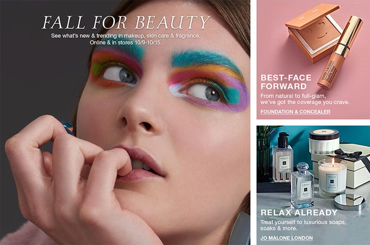 Fall For Beauty, See what's new and trending in makeup, skin care and fragrance, Best-Face Forward, From natural to full-glam, we've got the coverage you crave, Foundation and Concealer, Relax Already, Treat yourself to luxurious soaps soaks and more,