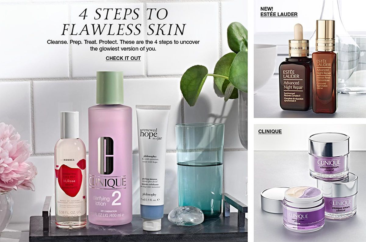 4 Steps to Flawless Skin, Cleanse, Prep, Treat, Protect, These are the 4 steps to uncover the glowiest version of you, Check it Out, New! Estee Lauder, Clinique
