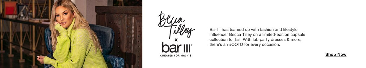 Becca Tilley X Bar III, Created For Macy's, Shop Now