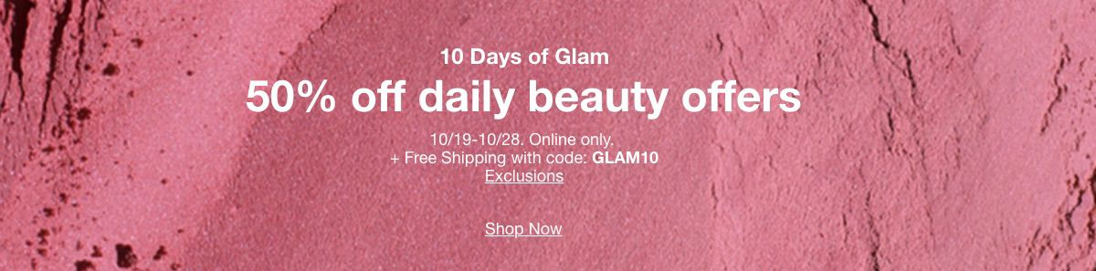 10 Days of Glam, 50% off daily beauty offers, 10/19-10/28, GLAM10 Exclusions, Shop Now