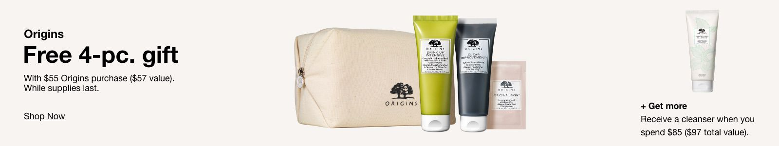 Origins, Free 4-pc, gift, With $55 Origins purchase ($57 value), Shop Now, + Get more