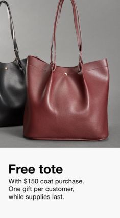 Free tote, With $150 coat purchase, One gift per customer, while supplies last