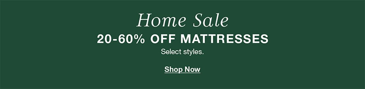 Home Sale, 20-60 percent off Mattresses, Select styles, Shop Now