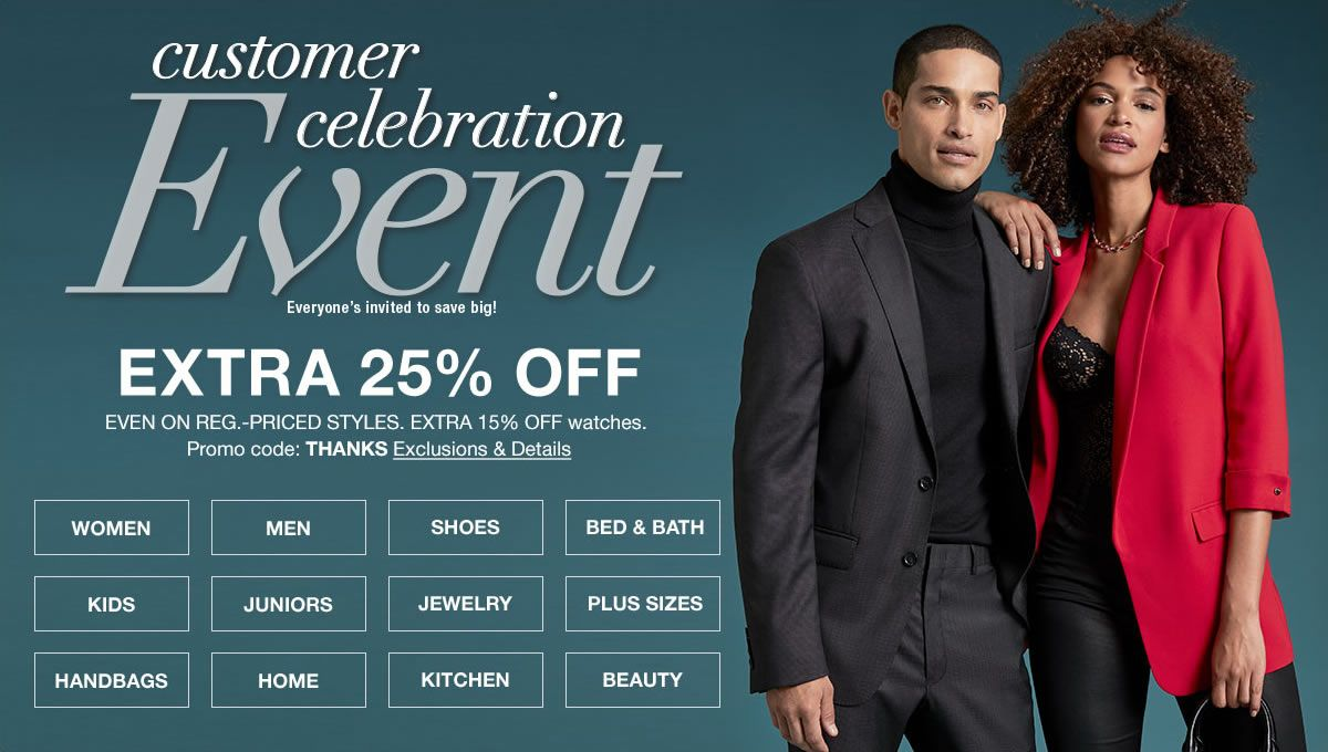 Customer Celebration Event, Extra 25 percent Off, Women, Men, Shoes, Bed and Bath, Kids, Juniors, Jewelry, Plus Sizes, Handbags, Home, Kitchen, Beauty