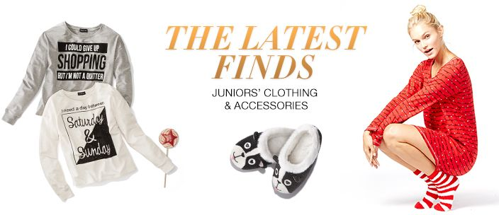 The Latest Finds, Juniors' Clothing and Accessories