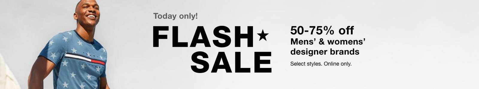 Today Only, Flash Sale, 50-75% off, Men's and Women's designer brands, Shop Now