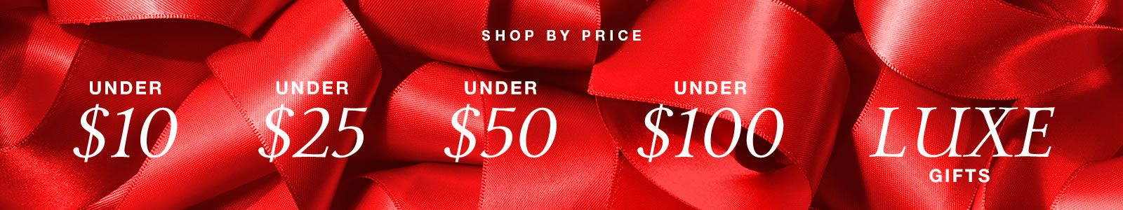 Shop by Price , Under $10 , Under $25, Under $50 , Under $100, Luxe Gifts