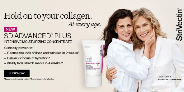 Hold on to your collagen, at every age, New sd Advanced Plus, Intensive Moisturizing Concentrate, Plus  Reduce the look of lines and wrinkles in 2 Weeks, Plus Deliver 72 hours of hydration, Plus Visibly fade stretch marks in 4 weeks, Shop Now, Strivectin