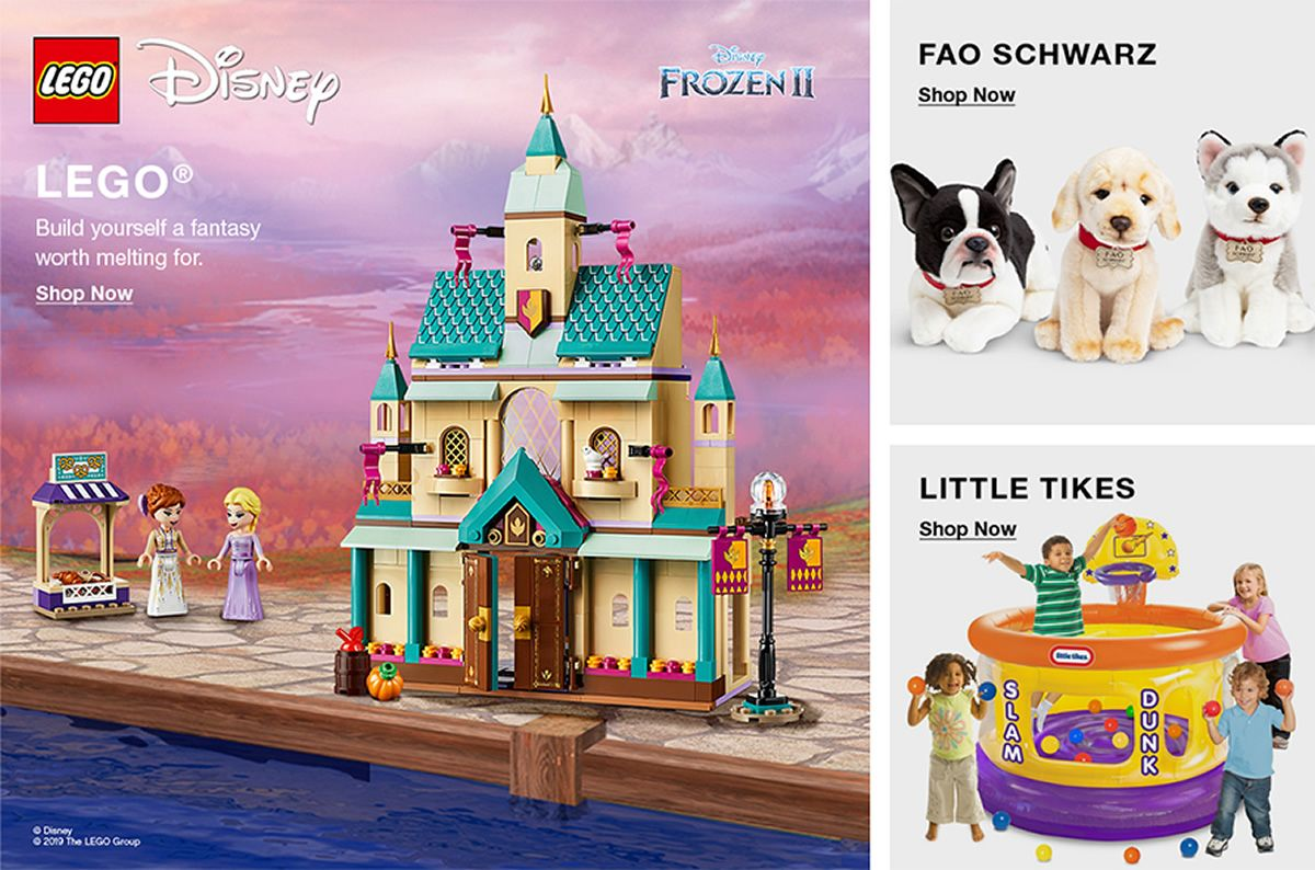 Lego, Build yourself a fantasy worth melting for, Shop Now, Fao Schwarz, Shop Now, Little Tikes, Shop Now