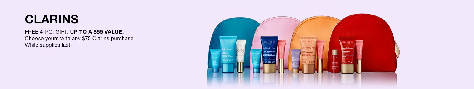 Clarins, Free 4-PC. Gift up to a $55 Value, Choose yours with any $75 Clarins purchase, While Supplies last