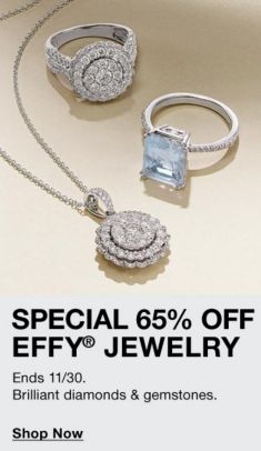 Special 65 percent off Effy Jewelry, Ends 11/30, Brilliant diamonds and gemstones, Shop Now
