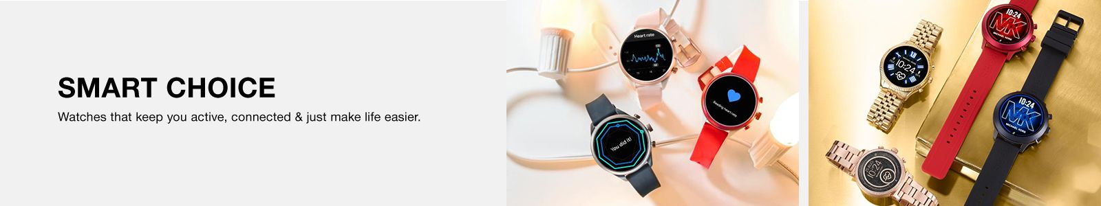 Smart Choice, Watches that keep you active, connected and just Make life easier
