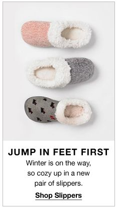 Jump in Feet First, Winter is on the way, so cozy up in a new pair of slippers, Shop Slippers