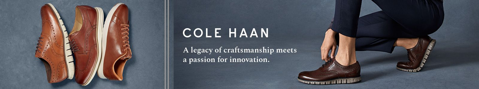 Cole Haan, A legacy of craftsmanship meets a passsion for innovation