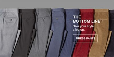 The Bottom Line, Give your style a leg up, Dress Pants